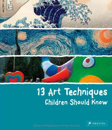 13 Art Techniques Children Should Know By Wenzel, Angela